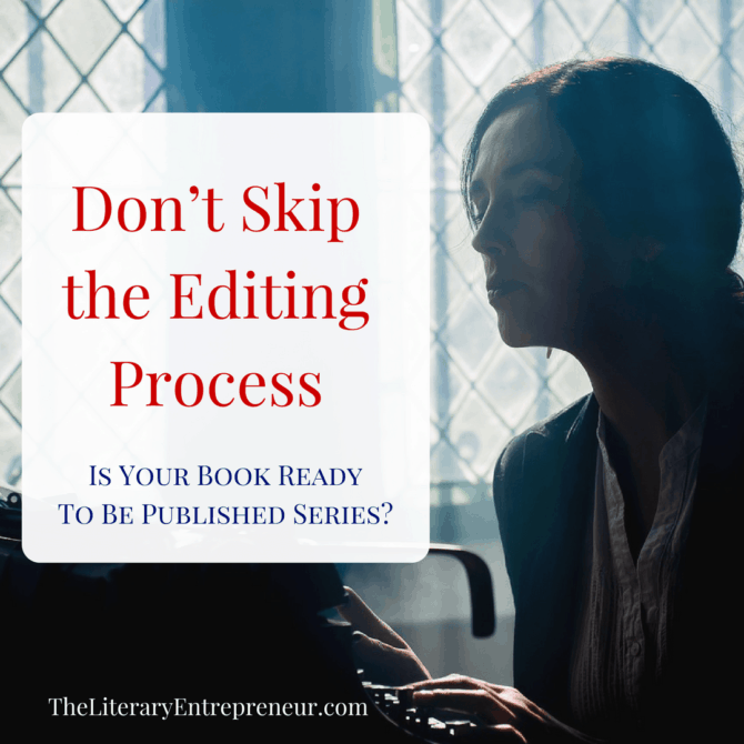 Don't Skip the Editing Process | The Literary Entrepreneur
