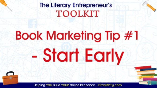 Book Marketing Tip#1 – Start Early  #literaryentrepreneur