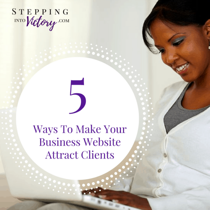 5 Ways To Make Your Business Website Attract Clients | Stepping Into Victory